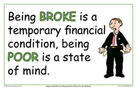 Bring broke is a temporary financial condition, being poor is a state of mind.
