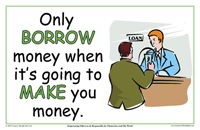 Only borrow money when it's going to make you money.